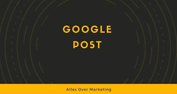 Hoe maak je een Google Post?